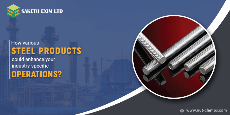 How various steel products could enhance your industry-specific operations?